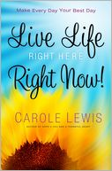 Book Cover Image. Title: Live Life Right Here Right Now:  Make Every Day Your Best Day, Author: Carole Lewis