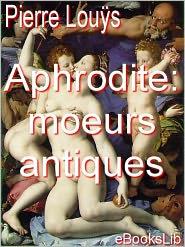 Pierre Louÿs - Aphrodite : moeurs antiques