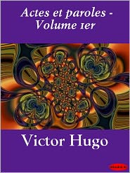 Victor Hugo - Actes et paroles - Volume 1er