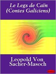 Leopold Ritter von Sacher-Masoch - Le Legs de Caïn (Contes Galiciens)