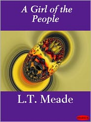 L. T. Meade - A Girl of the People