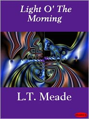 L. T. Meade - Light O' The Morning