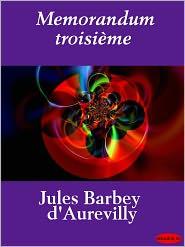 Jules Barbey d' Aurevilly - Memorandum troisième