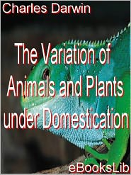 Charles Darwin - The variation of animals and plants under domestication