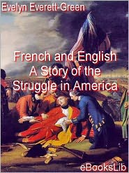 Evelyn Everett-Green - French and English. A Story of the Struggle in America