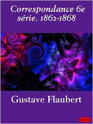 Flaubert, Gustave - Correspondance 6e série. 1862-1868