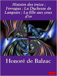 Honoré de Balzac - Histoire des treize ; Ferragus ; La Duchesse de Langeais ; La fille aux yeux d'or