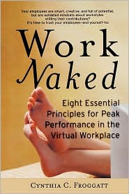 work naked: eight essential principles for peak performance in the virtual workplace