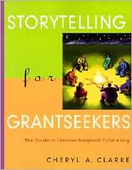 Storytelling for Grantseekers (Josey-Bass Nonprofit and Public Management Series): The Guide to Creative NonProfit Fundraising