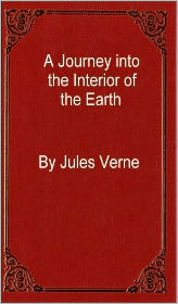 Jules Verne - A Journey into the Interior of the Earth