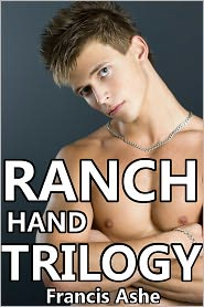 Francis Ashe - Ranch Hand Trilogy 3-Pack (gay cowboy western virgin domination and submission erotica)