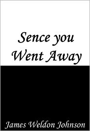James Weldon Johnson - Sence you Went Away