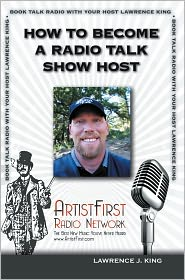 Lawrence J. King - How To Become A Radio Talk Show Host