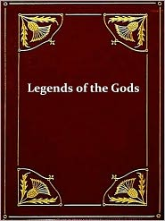E. A. Wallis Budge (Editor) - Legends of the Gods: The Egyptian Texts