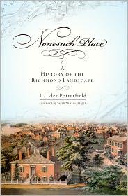 Sarah Shields Driggs (Introduction) T. Tyler Potterfield - Nonesuch Place: A History of the Richmond Landscape