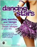 Dancing with the Stars : Jive, Samba, and Tango Your Way into the Best Shape of Your Life