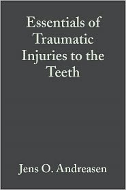 Jens O. Andreasen  Frances M. Andreasen - Essentials of Traumatic Injuries to the Teeth