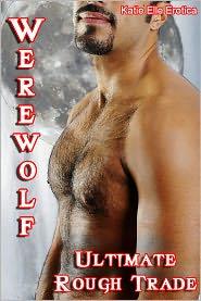 Katie Elle - Werewolf: Ultimate Rough Trade (MF/MM Erotica)