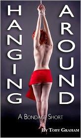 Toby Graham - Hanging Around: A Bondage Short