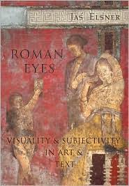 Roman Eyes : Visuality & Subjectivity in Art & Text