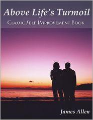 James Allen - Above Life's Turmoil - Classic Self Improvement Book