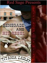 Titania Ladley - Renegade & His Rebel: Three Kinds of Wicked Book 4