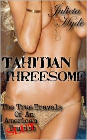 Julieta Hyde - Tahitian Threesome (The True Travels Of An American Slut)