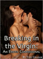 Toby Graham - Breaking in the Virgin: An Erotic Confessional