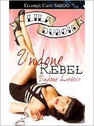 Lila Dubois - Undone Rebel (Undone Lovers, Book One)