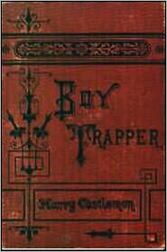 Classic Fiction (Editor), Classic Adventures (Compiler), Created by Classic Young Readers Harry Castlemon - The Boy Trapper