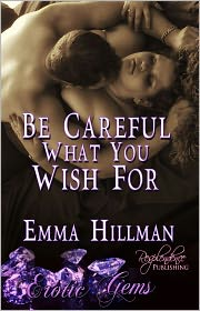 Emma Hillman - Be Careful What You Wish For (Contemporary Erotic Romance, Erotic Gems Short)