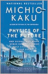 Book Cover Image. Title: Physics of the Future:  How Science Will Shape Human Destiny and Our Daily Lives by the Year 2100, Author: Michio Kaku,�Michio Kaku