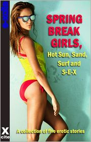 Mark Farley, Louise Fuller, Eva Hore, Roxanne Sinclair Lynn Lake - Spring Break Girls, Hot Sun, Sand, Surf and SEX: A collection of five erotic stories