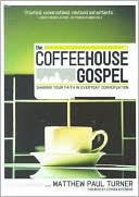 The Coffeehouse Gospel : Sharing Your Faith in Everyday Conversation