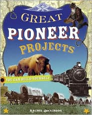 Great Pioneer Projects You Can Build Yourself by Rachel Dickinson: Book Cover