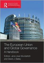 David J. Bailey (Editor) Jens-Uwe Wunderlich (Editor) - The European Union and Global Governance: A Handbook