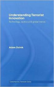 Adam Dolnik - Understanding Terrorist Innovation