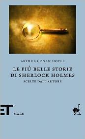 Arthur Conan Doyle - Le più belle storie di Sherlock Holmes (Einaudi)