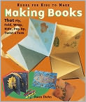 Book Cover Image. Title: Making Books That Fly, Fold, Wrap, Hide, Pop Up, Twist & Turn:  Books for Kids to Make, Author: by Gwen Diehn