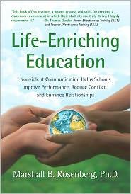 PhD, Riane Eisler  Marshall B. Rosenberg - Life-Enriching Education: Nonviolent Communication Helps Schools Improve Performance, Reduce Conflict, and Enhance Relationships