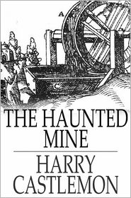 Harry Castlemon - The Haunted Mine