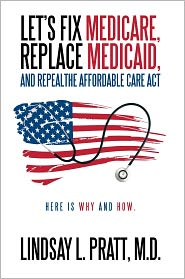 M.D. Lindsay L. Pratt - Let's Fix Medicare, Replace Medicaid, and Repealthe affordable Care Act