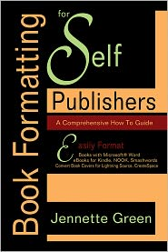 Jennette Green - Book Formatting for Self-Publishers, a Comprehensive How-To Guide: Easily Format Books with Microsoft Word; Format eBooks for Ki