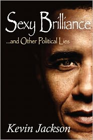 Kevin Jackson - SEXY BRILLIANCE and other political lies!