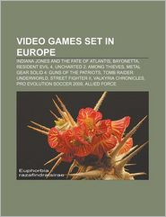Video games set in Europe: Indiana Jones and the Fate of Atlantis, Bayonetta, Resident Evil 4, Uncharted 2: Among Thieves