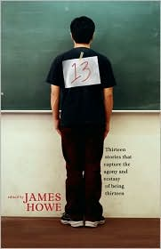13: Thirteen Stories That Capture the Agony and Ecstasy of Being Thirteen