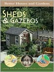 Book Cover Image. Title: Sheds and Gazebos:  Ideas and Plans for Garden Structures, Author: by Better Homes &amp; Gardens
