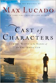 Max Lucado - Cast of Characters: Common People in the Hands of an Uncommon God