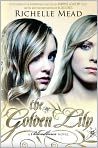 Book Cover Image. Title: The Golden Lily (Bloodlines Series #2), Author: by Richelle  Mead