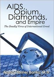 M.D. Nancy Turner Banks - AIDS, Opium, Diamonds, and Empire